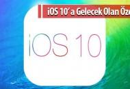 iOS 10' a Gelecek Olan Özellikler