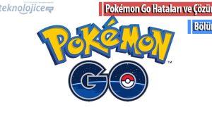 Pokemon Go Hataları ve Çözümleri Bölüm 1