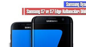 Samsung S7 ve S7 Edge Kullanıcıları İçin Uyarı Yaptı!