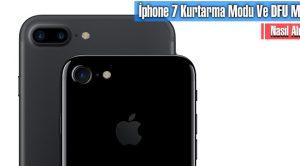 İphone 7 Kurtarma Modu Ve DFU Moda Nasıl Alınır?