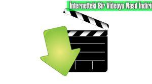İnternetteki Bir Videoyu Nasıl İndiririz?