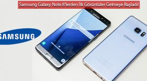 Samsung Galaxy Note 8'lerden İlk Görüntüler Gelmeye Başladı!