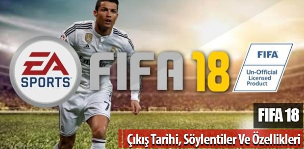 FIFA 18 Çıkış Tarihi, Söylentiler Ve Özellikleri