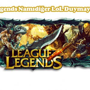 League Of Legends Namıdiğer LoL Duymayan Kaldı Mı?